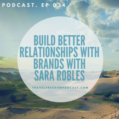 034 Build better relationships with brands, with Sara Robles (Podcast)