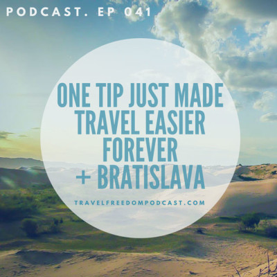 041 One tip just made travel easier forever + We visit Bratislava (podcast)