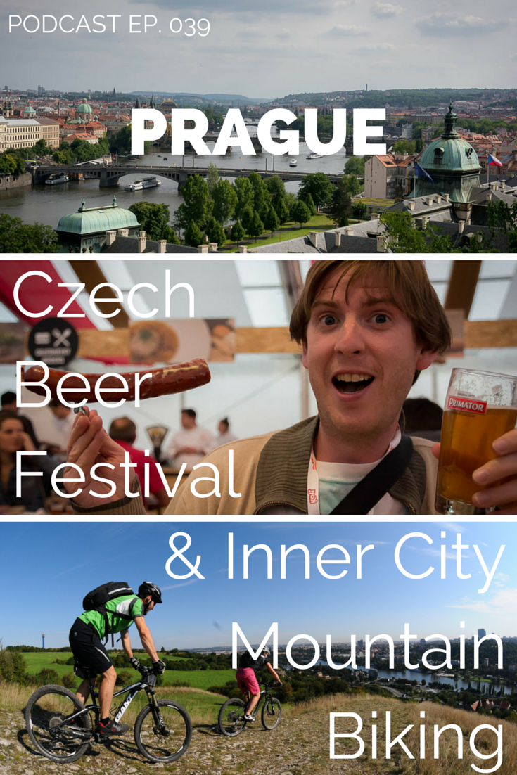 Prague Podcast: Czech Beer Festival and Inner City Mountain Biking Adventures.