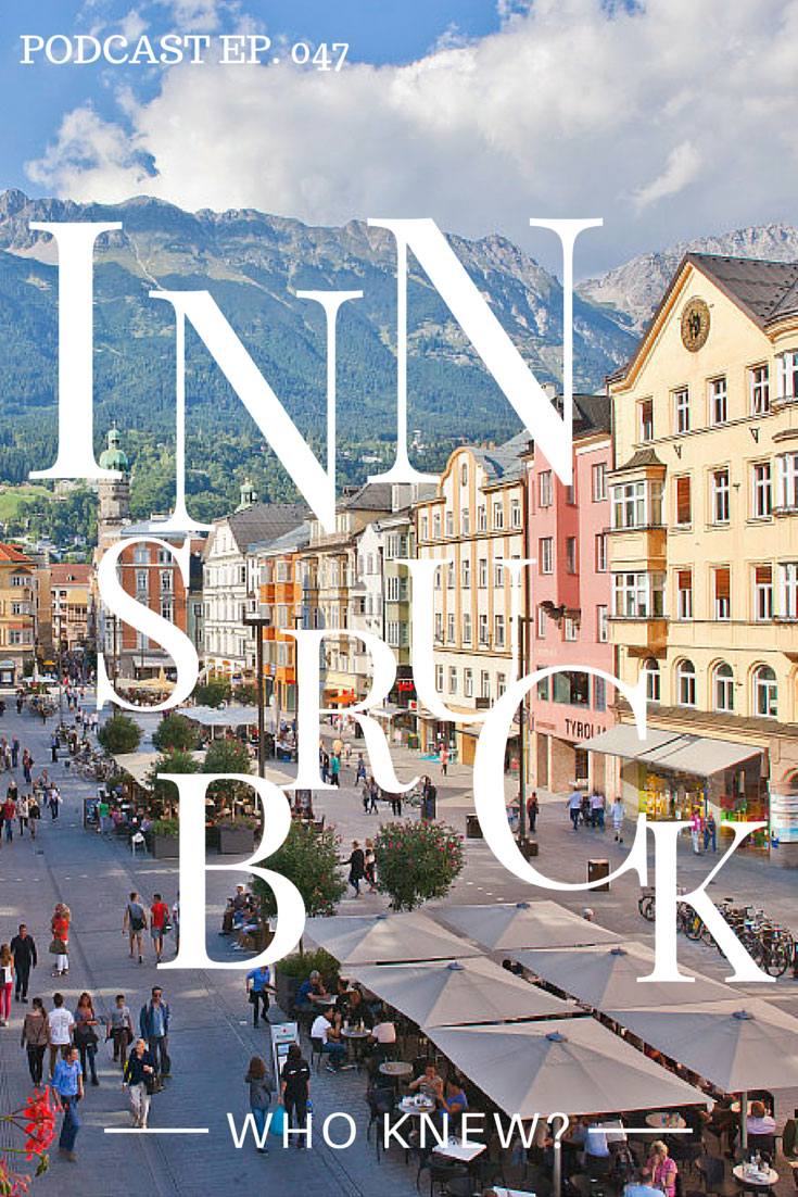 Things to do in Innsbruck - Who Knew? Click through to listen to Podcast 047