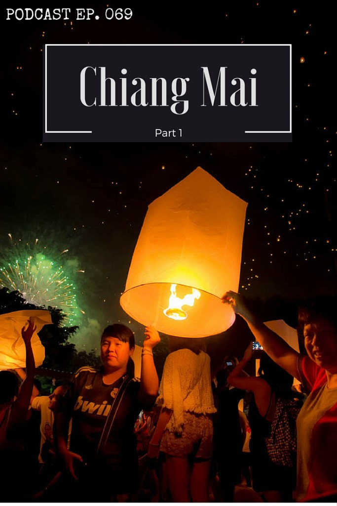 Chiang Mai Podcast - Walking markets, Thai-Western fusion food and classic Thai luxury. Chiang Mai has got a little bit of everything for the modern digital nomad.