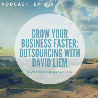036 Grow your business faster: Outsourcing with David Liem