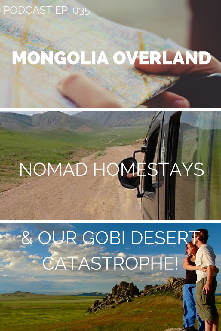 mongolia podcast - Nomadic homestays and our Gobi Desert Disaster.