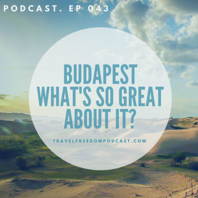 043 Budapest – what's so great about it? Everything! Budapest Guide Podcast