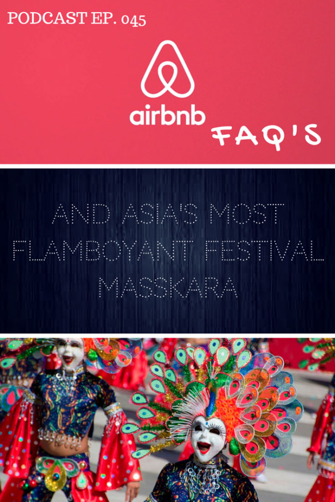 Podcast ep. 045 AirBnB FAQs & Asia's most flamboyant festival: Masskara, Philippines - click through to hear the entire podcast