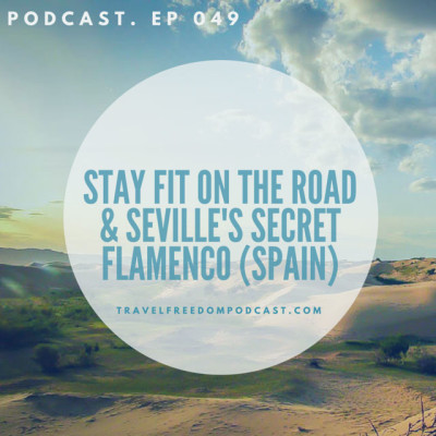 Stay fit on the road & Seville's Secret Flamenco (Spain) - podcast