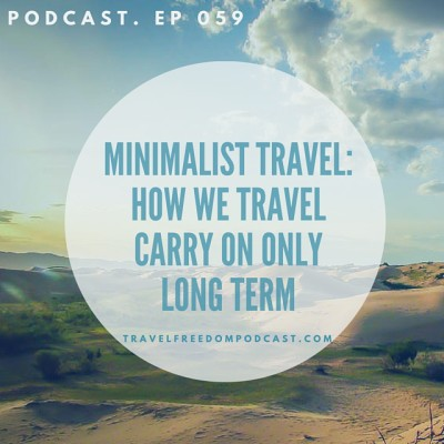 059 Minimalist travel: How we travel carry on only long term