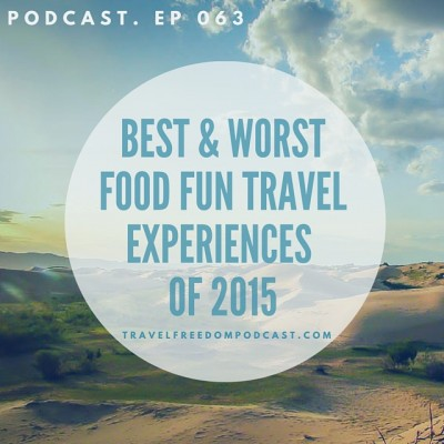 063 Best & Worst Food Fun Travel Experience of 2015