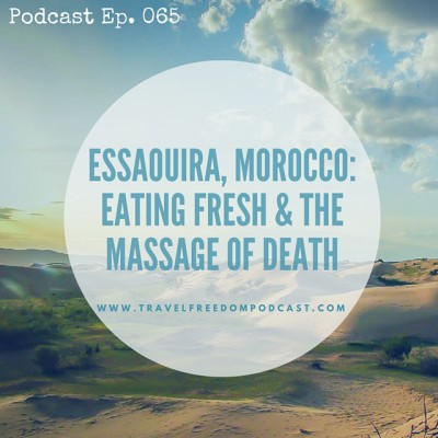 065 Essaouira, Morocco: Eating Fresh & the Massage of Death